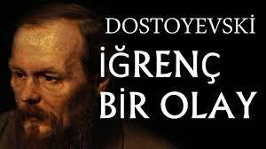 """""""İğrenç bir olay"""" Fyodor Dostoyevski"""