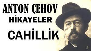 """""""Cahillik"""" Anton Çehov Hikayeler"""