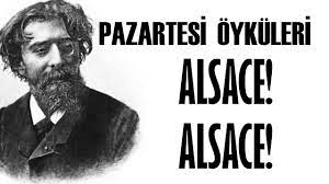 """Alsace! Alsace!"" Pazartesi Öyküleri Alphose Daudet"